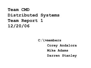 Team CMD  Distributed Systems  Team Report 1 12/20/06