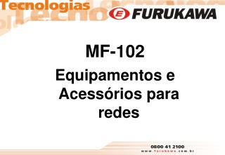 MF-102 Equipamentos e Acessórios para redes