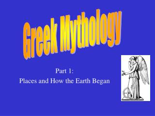 Part 1: Places and How the Earth Began