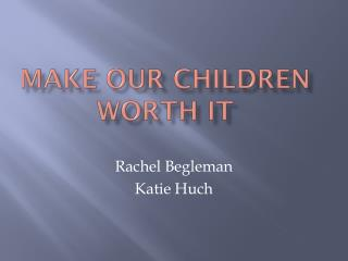 Make our children worth it