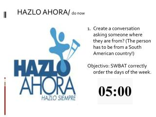 HAZLO AHORA/  do now
