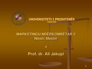 MARKETINGU NDËRKOMBËTAR  2  Niveli: Master 4 Prof. dr. Ali Jakupi