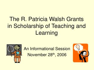 The R. Patricia Walsh Grants in Scholarship of Teaching and Learning
