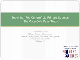 Teaching  Pop Culture  via Primary Sources:  The Coca-Cola Case Study