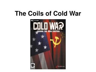 The Coils of Cold War