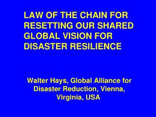 LAW OF THE CHAIN FOR RESETTING OUR SHARED  GLOBAL VISION FOR  DISASTER RESILIENCE