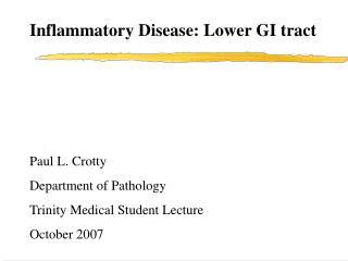 Inflammatory Disease: Lower GI tract Paul L. Crotty Department of Pathology
