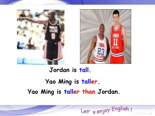 Yao Ming is  tall er than Jordan.