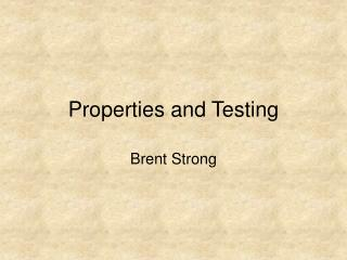 Properties and Testing