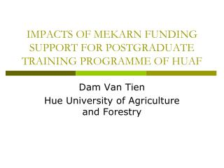 IMPACTS OF MEKARN FUNDING SUPPORT FOR POSTGRADUATE TRAINING PROGRAMME OF HUAF