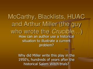 McCarthy, Blacklists, HUAC and Arthur Miller (the guy who wrote the  Crucible …)