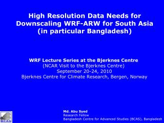 High Resolution Data Needs for Downscaling WRF-ARW for South Asia (in particular Bangladesh)
