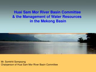 Huai Sam Mor River Basin Committee  & the Management of Water Resources   in the Mekong Basin