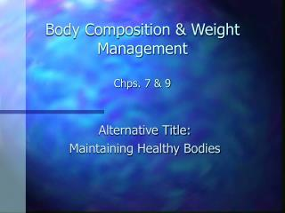 Body Composition & Weight Management Chps. 7 & 9