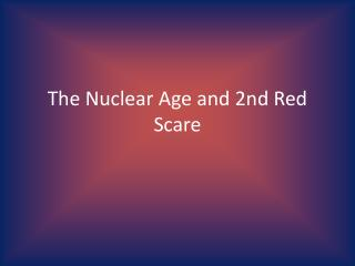 The Nuclear Age and 2nd Red Scare