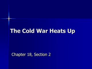 The Cold War Heats Up