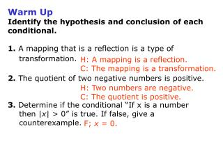 Warm Up Identify the hypothesis and conclusion of each conditional.