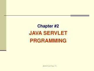 Chapter #2 JAVA SERVLET PRGRAMMING