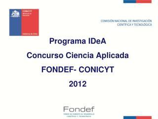 Programa  IDeA Concurso Ciencia Aplicada FONDEF- CONICYT  2012