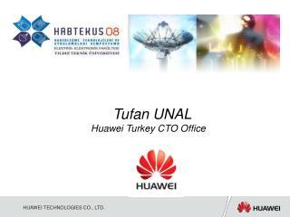 Tufan UNAL   Huawei  Turkey CTO Office