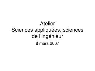 Atelier Sciences appliqu�es, sciences de l�ing�nieur