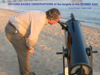 GROUND BASED OBSERVATIONS of the targets in the SEISMO field