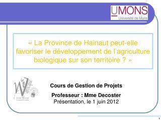 Cours de Gestion de Projets Professeur : Mme Decoster  Présentation, le 1 juin 2012