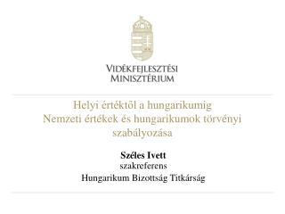 Helyi értéktől a hungarikumig Nemzeti értékek és hungarikumok törvényi szabályozása