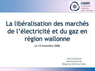 La libéralisation des marchés de l'électricité et du gaz en région wallonne