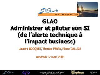 GLAO Administrer et piloter son SI (de l'alerte technique à l'impact business)