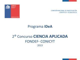 Programa  IDeA 2° Concurso  CIENCIA APLICADA FONDEF- CONICYT  2013