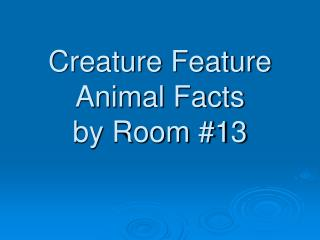 Creature Feature Animal Facts by Room #13
