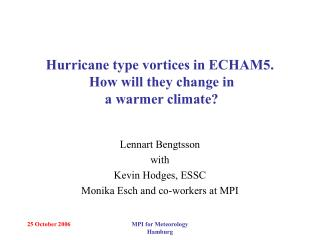 Hurricane type vortices in ECHAM5.  How will they change in  a warmer climate?