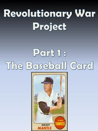 Revolutionary War Project Part 1  : The Baseball Card
