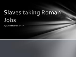 Slaves taking Roman Jobs
