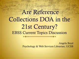 Are Reference Collections DOA in the 21st Century? EBSS Current Topics Discussion