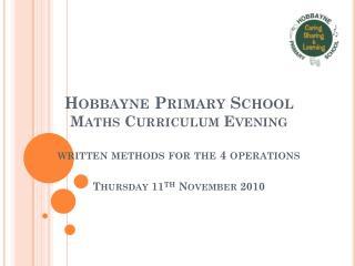 Hobbayne  Primary School Maths Curriculum Evening Thursday 11 th  November 2010