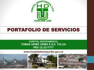 HOSPITAL DEPARTAMENTAL  TOMAS URIBE URIBE E.S.E. TULUA PBX (2) 2317777