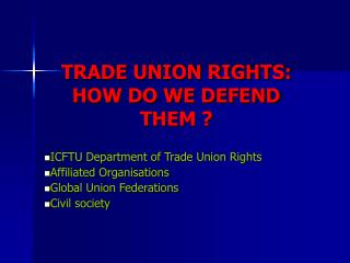 TRADE UNION RIGHTS: HOW DO WE DEFEND THEM ?
