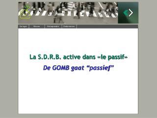 """La S.D.R.B. active dans «le passif» De GOMB gaat  """" passief """""""