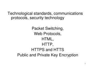 Technological standards, communications protocols, security technology Packet Switching,
