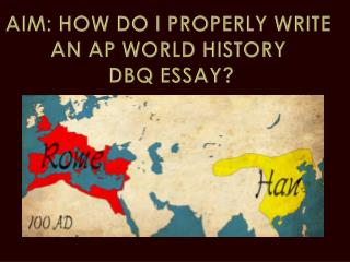 AIM: HOW DO I PROPERLY WRITE  AN AP WORLD HISTORY  DBQ ESSAY?