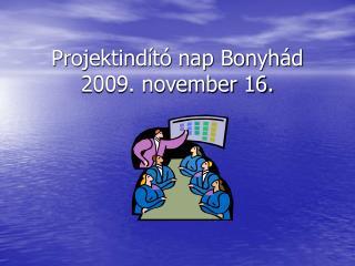 Projektind�t� nap Bonyh�d 2009. november 16.