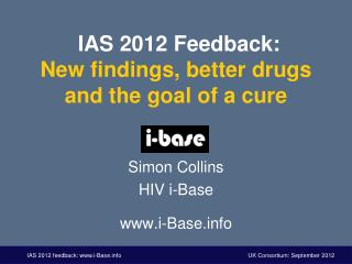 IAS 2012 Feedback: New findings,better drugs and the goal of a cure