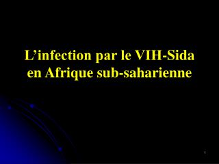 L'infection par le VIH-Sida en Afrique sub-saharienne