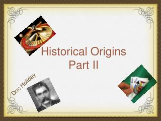 Historical Origins Part II