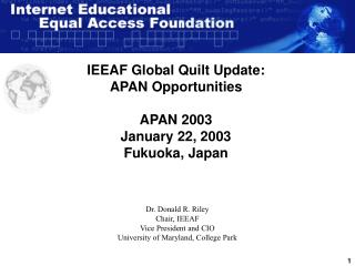 IEEAF Global Quilt Update: APAN Opportunities APAN 2003 January 22, 2003 Fukuoka, Japan