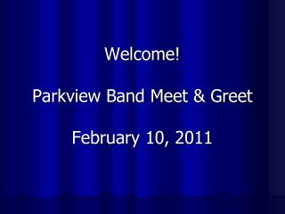 Welcome! Parkview Band Meet & Greet  February 10, 2011
