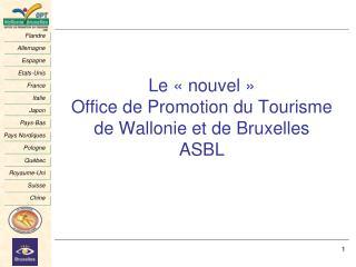 Le «nouvel» Office de Promotion du Tourisme de Wallonie et de Bruxelles ASBL