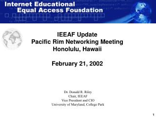 IEEAF Update Pacific Rim Networking Meeting Honolulu, Hawaii February 21, 2002